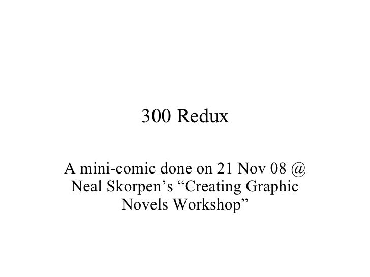 "300 Redux A mini-comic done on 21 Nov 08 @ Neal Skorpen's ""Creating Graphic Novels Workshop"""