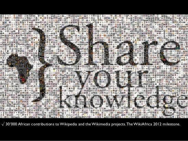 √ 30'000 African contributions to Wikipedia and the Wikimedia projects.The WikiAfrica 2012 milestone.