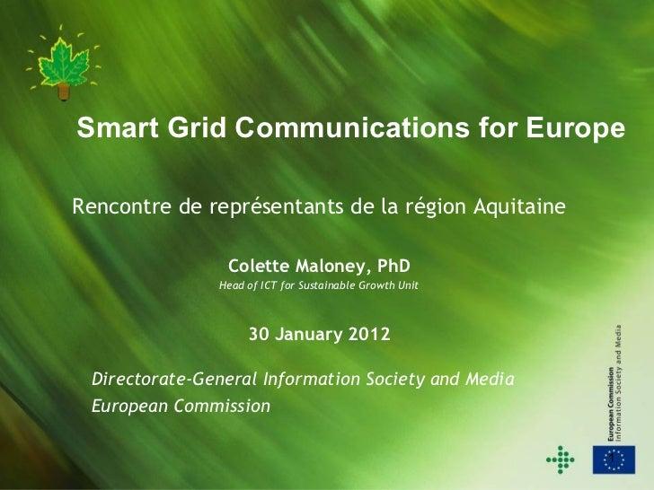 Smart Grid Communications for EuropeRencontre de représentants de la région Aquitaine                Colette Maloney, PhD ...