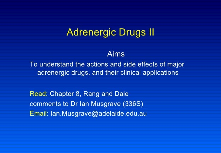 Adrenergic Drugs II Aims To understand the actions and side effects of major adrenergic drugs, and their clinical applicat...