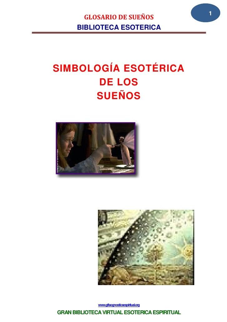 1         GLOSARIO DE SUEÑOS       BIBLIOTECA ESOTERICASIMBOLOGÍA ESOTÉRICA       DE LOS      SUEÑOS              www.gfta...