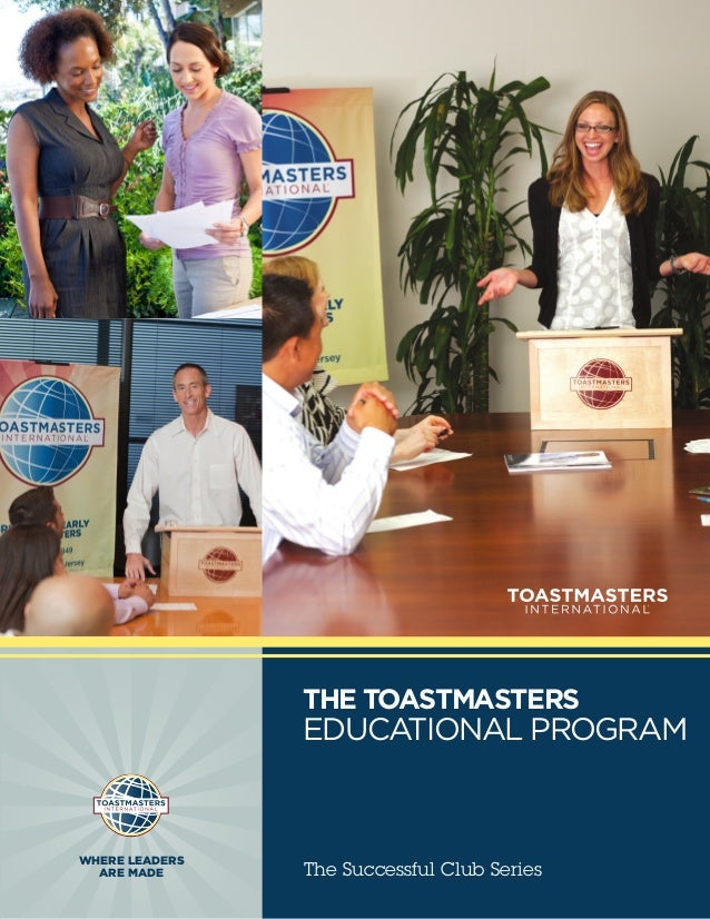 THE TOASTMASTERS                EDUCATIONAL PROGRAMWHERE LEADERS  ARE MADE      The Successful Club Series
