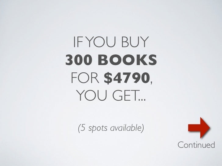IF YOU BUY300 BOOKS FOR $4790,  YOU GET... (5 spots available)                       Continued