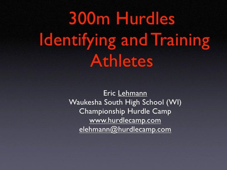 300m Hurdles Identifying and Training        Athletes              Eric Lehmann     Waukesha South High School (WI)       ...