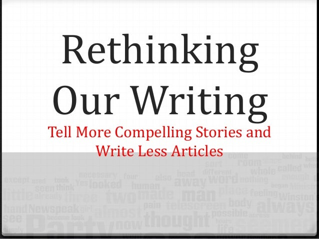 Rethinking Our Writing Tell More Compelling Stories and Write Less Articles