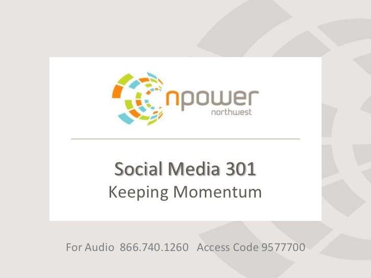 Social Media 301       Keeping MomentumFor Audio 866.740.1260 Access Code 9577700