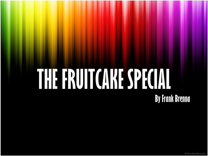 THE FRUITCAKE SPECIAL   By Frank Brenna