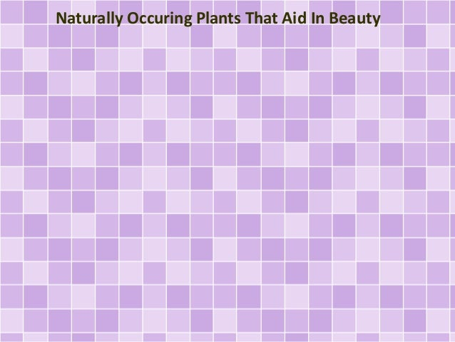 Naturally Occuring Plants That Aid In Beauty