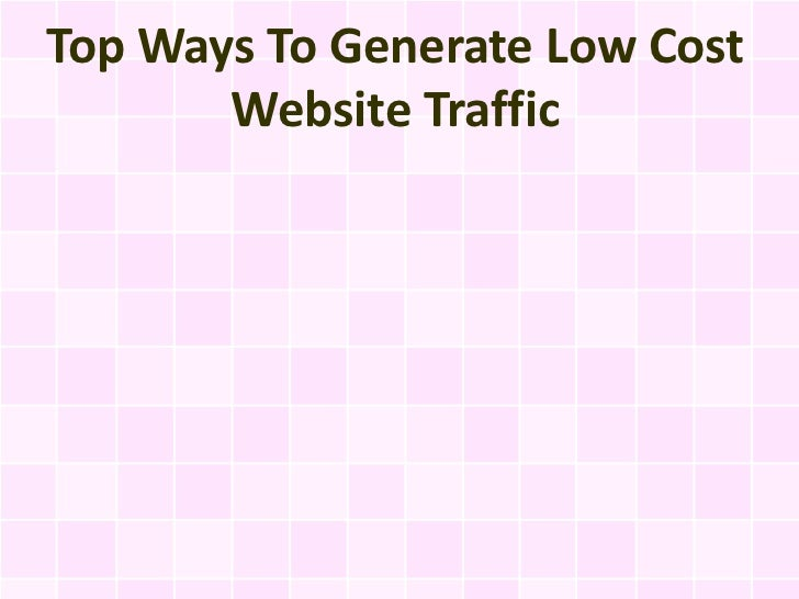 Top Ways To Generate Low Cost       Website Traffic