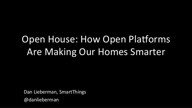 Open House: How Open Platforms Are Making Our Homes Smarter  Dan Lieberman, SmartThings @danlieberman