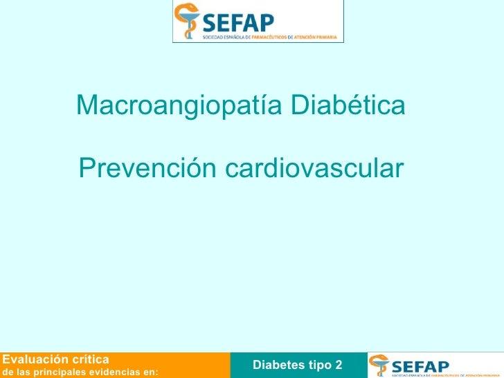 Diabetes tipo 2 Evaluación crítica de las principales evidencias en: Macroangiopatía Diabética Prevención cardiovascular