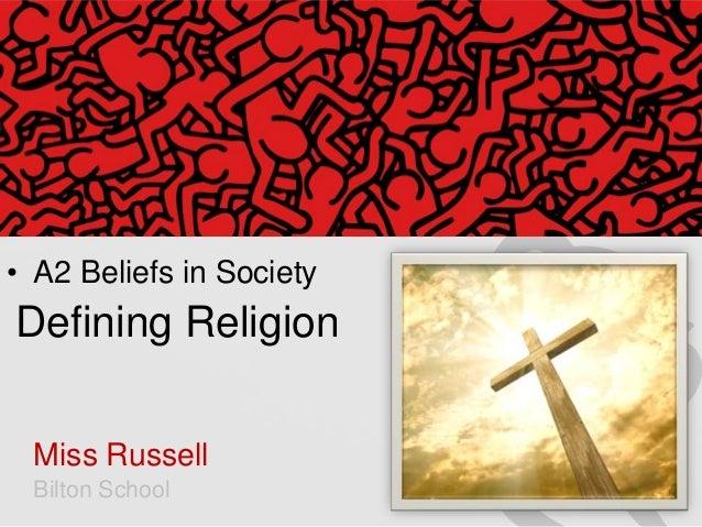 • A2 Beliefs in Society  Defining Religion Miss Russell Bilton School