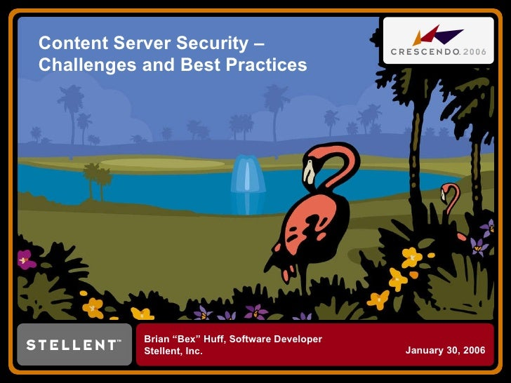 """Content Server Security – Challenges and Best Practices Brian """"Bex"""" Huff, Software Developer Stellent, Inc. January 30, 2006"""