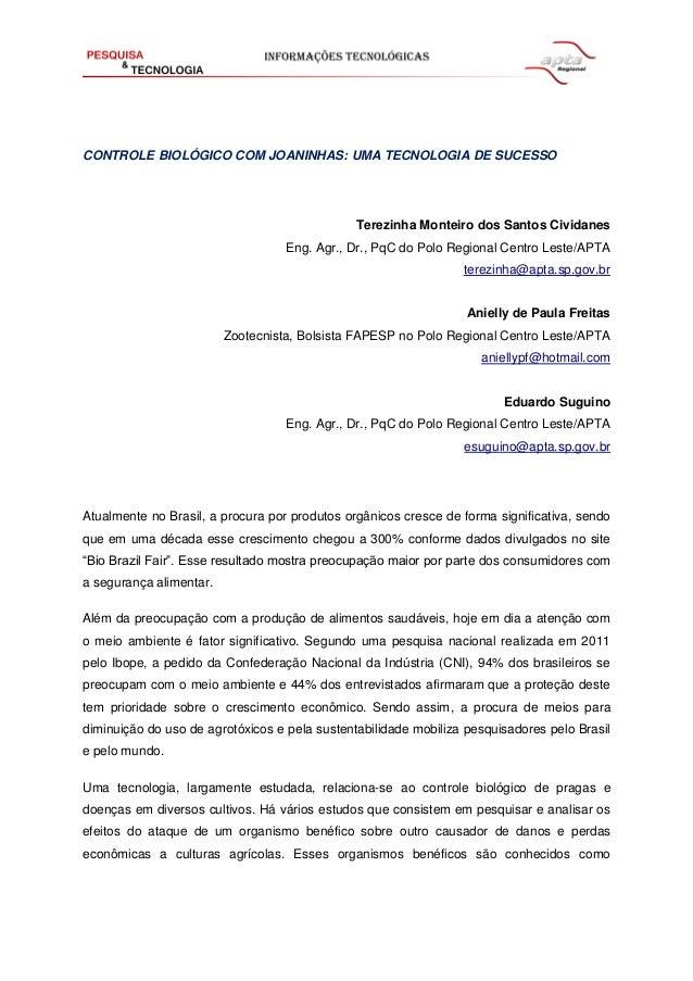 CONTROLE BIOLÓGICO COM JOANINHAS: UMA TECNOLOGIA DE SUCESSO Terezinha Monteiro dos Santos Cividanes Eng. Agr., Dr., PqC do...
