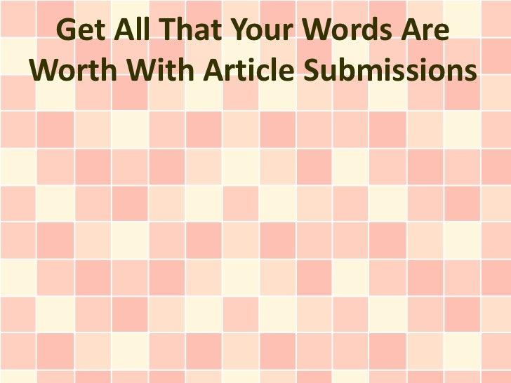 Get All That Your Words Are Worth With Article Submissions