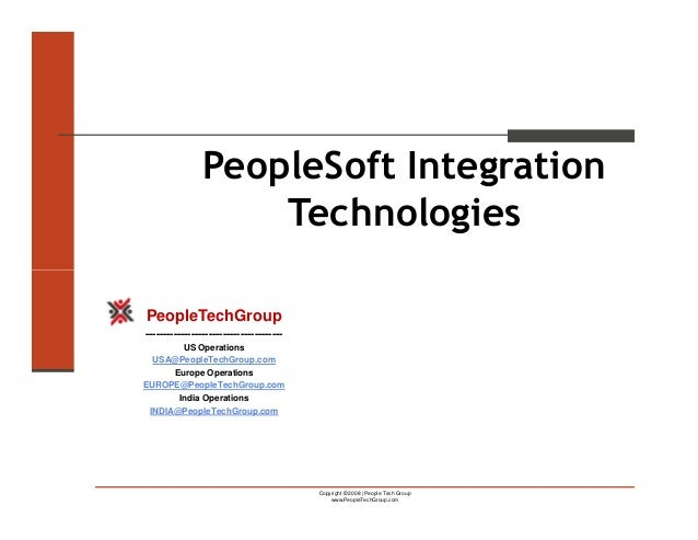 PeopleSoft Integration                    TechnologiesPeopleTechGroup---------------------------------------        US Ope...