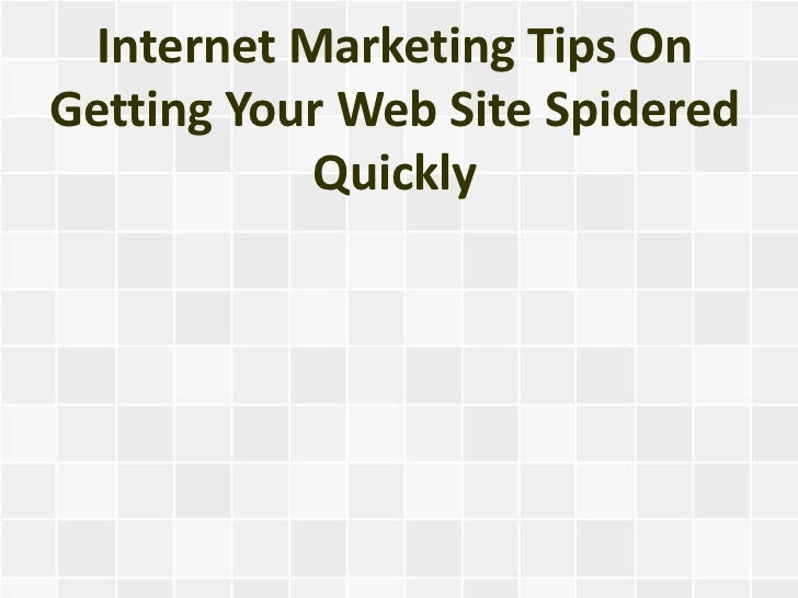 Internet Marketing Tips OnGetting Your Web Site Spidered            Quickly