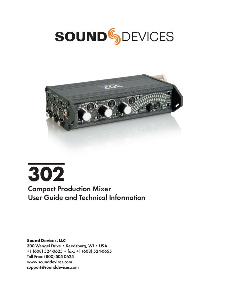 302Compact Production MixerUser Guide and Technical InformationSound Devices, LLC300 Wengel Drive • Reedsburg, WI • USA+1 ...