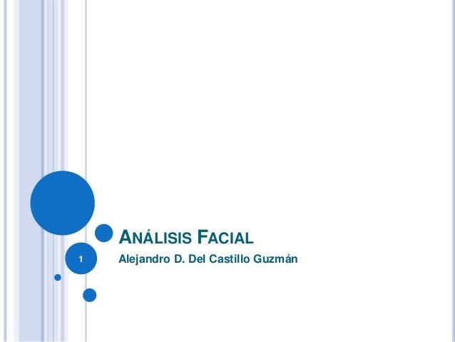 ANÁLISIS FACIAL1   Alejandro D. Del Castillo Guzmán