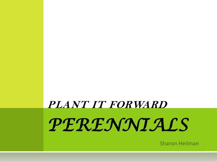 PLANT IT FORWARDPERENNIALS