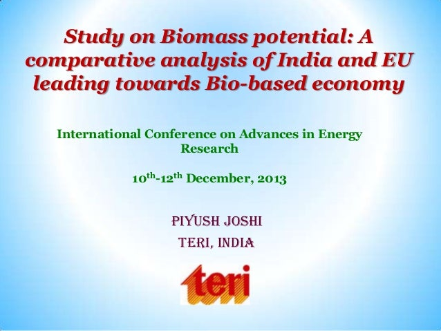 Study on Biomass potential: A comparative analysis of India and EU leading towards Bio-based economy International Confere...
