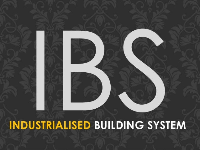 the industrialised building system Industrialised building system (ibs) is an alternative of construction that can change many aspects in building construction the industrialised building system (ibs) is a construction system that is built using pre-fabricated components and is systematically done using machine, formworks.