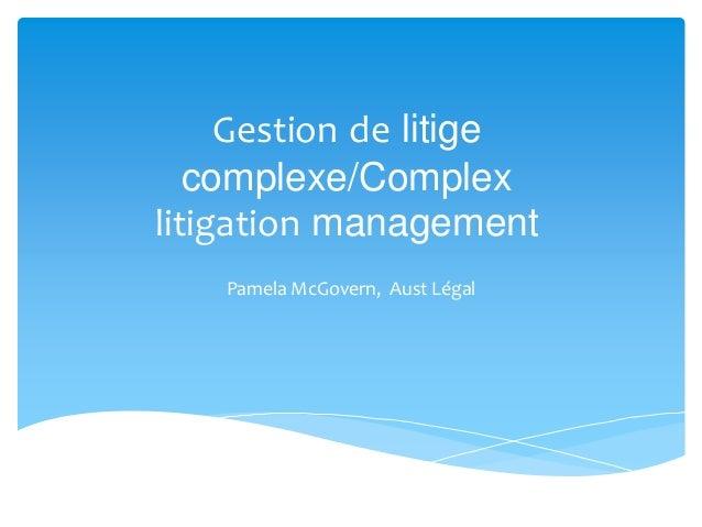 Gestion de litige complexe/Complex litigation management Pamela McGovern, Aust Légal