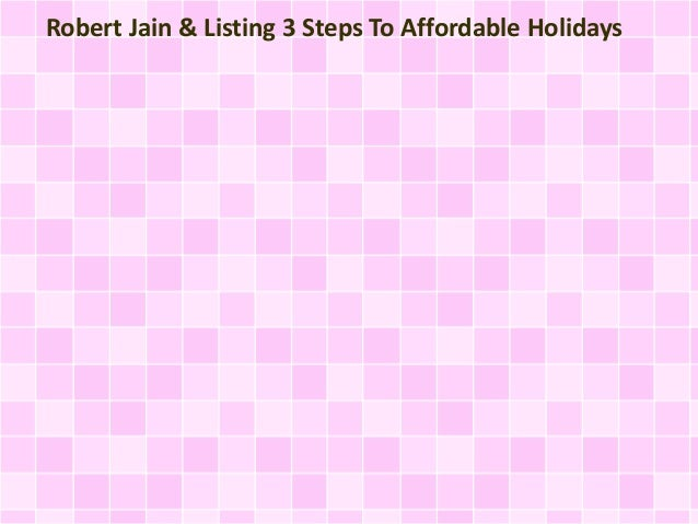 Robert Jain & Listing 3 Steps To Affordable Holidays