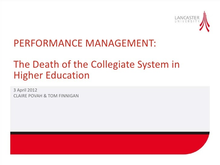 PERFORMANCE MANAGEMENT:The Death of the Collegiate System inHigher Education3 April 2012CLAIRE POVAH & TOM FINNIGAN