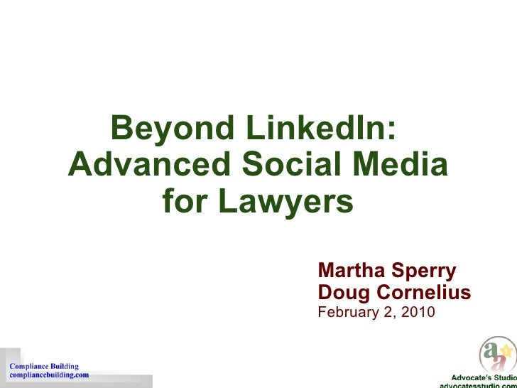 Beyond LinkedIn:  Advanced Social Media for Lawyers Martha Sperry  Doug Cornelius February 2, 2010