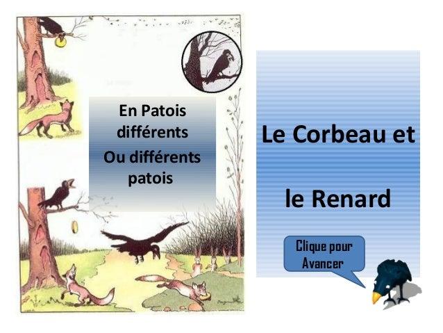 En Patois différents Ou différents patois Le Corbeau et le Renard Clique pour Avancer
