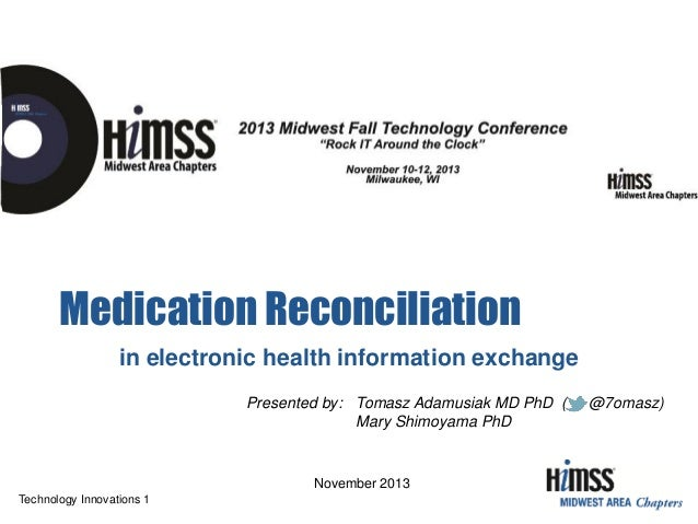 Medication Reconciliation in electronic health information exchange Presented by: Tomasz Adamusiak MD PhD ( Mary Shimoyama...