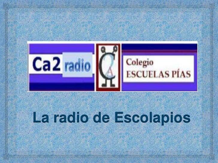 Ca2 la radio de Escolapios.