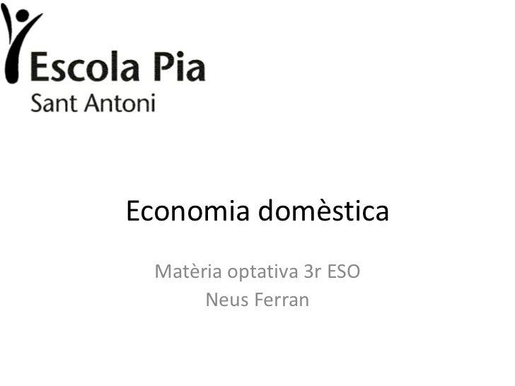 Economia domèstica Matèria optativa 3r ESO      Neus Ferran