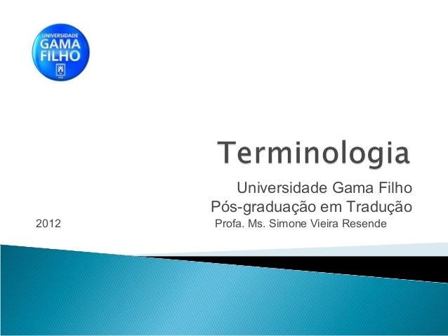 Universidade Gama Filho Pós-graduação em Tradução 2012 Profa. Ms. Simone Vieira Resende