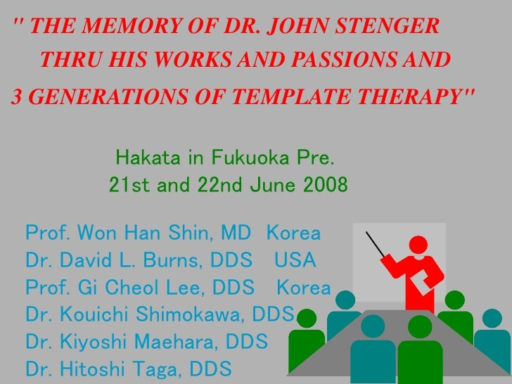 """"""" THE MEMORY OF DR. JOHN STENGER   THRU HIS WORKS AND PASSIONS AND 3 GENERATIONS OF TEMPLATE THERAPY""""           Hakata in ..."""