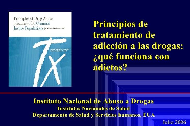 Principios de tratamiento de adicción a las drogas: ¿qué funciona con adictos? Instituto Nacional de Abuso a Drogas Instit...