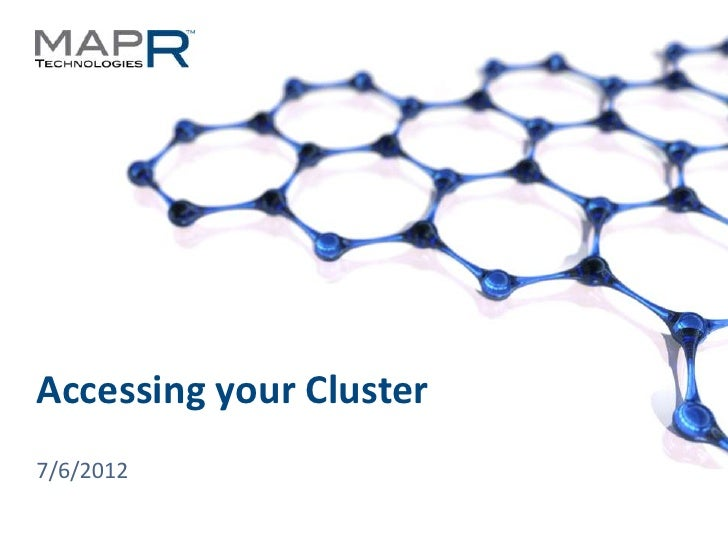 Accessing your Cluster  7/6/2012© 2012 MapR Technologies   Accessing your Cluster 1