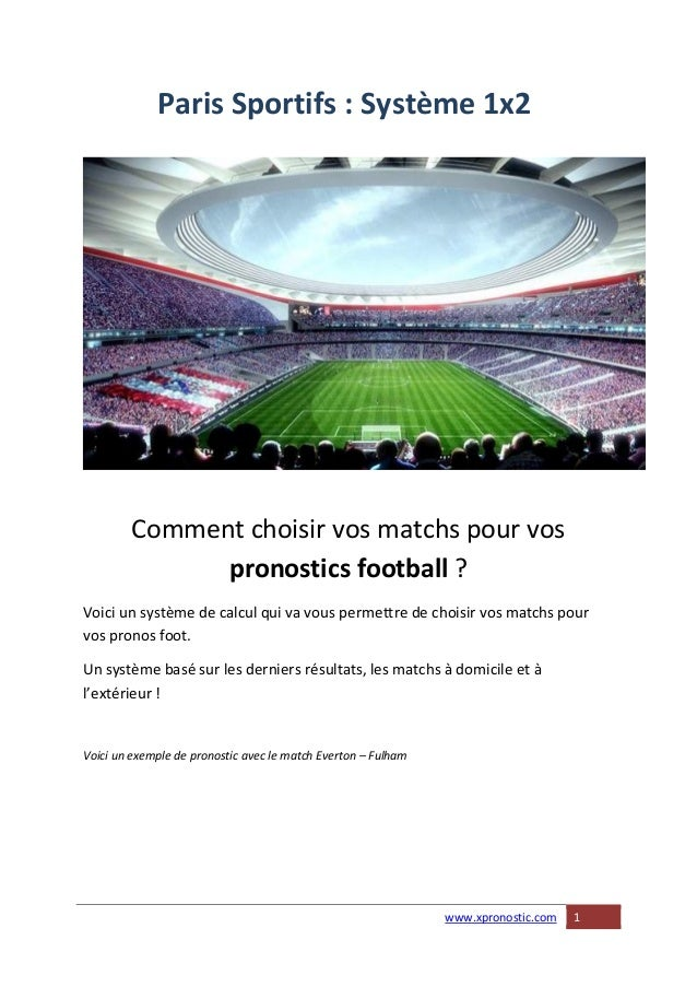 www.xpronostic.com 1 Paris Sportifs : Système 1x2 Comment choisir vos matchs pour vos pronostics football ? Voici un systè...