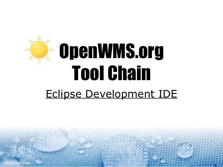 OpenWMS.org                    Tool Chain                 Eclipse Development IDEHeiko Scherrer