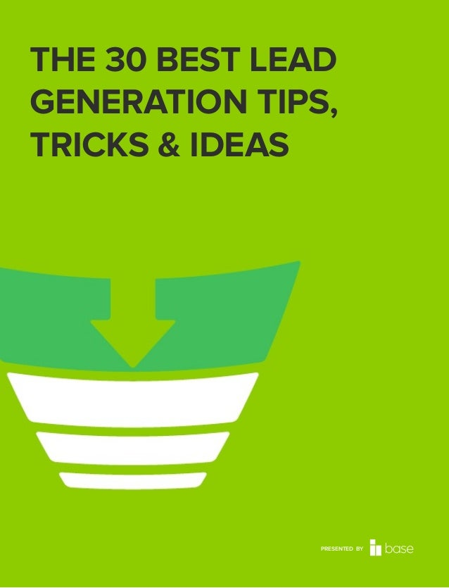 THE 30 BEST LEAD GENERATION TIPS, TRICKS & IDEAS  PRESENTED BY