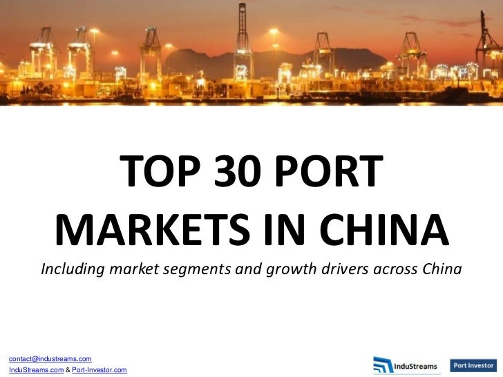 TOP 30 PORT             MARKETS IN CHINA         Including market segments and growth drivers across Chinacontact@industre...