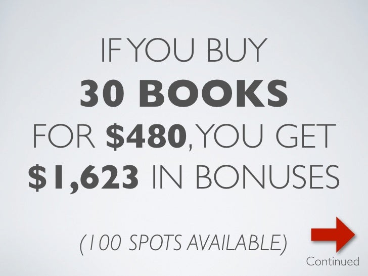 IF YOU BUY  30 BOOKSFOR $480, YOU GET$1,623 IN BONUSES  (100 SPOTS AVAILABLE)                          Continued