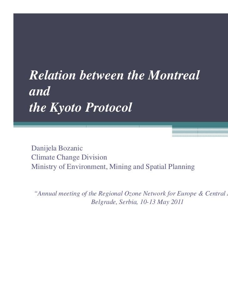 Relation between the Montrealandthe Kyoto ProtocolDanijela BozanicClimate Change DivisionMinistry of Environment, Mining a...