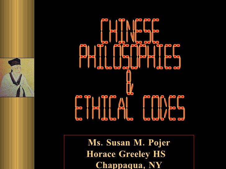 Chinese Philosophies & Ethical Codes Ms. Susan M. Pojer Horace Greeley HS  Chappaqua, NY