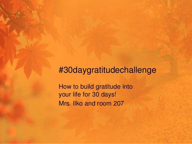 #30daygratitudechallenge How to build gratitude into your life for 30 days! Mrs. Ilko and room 207