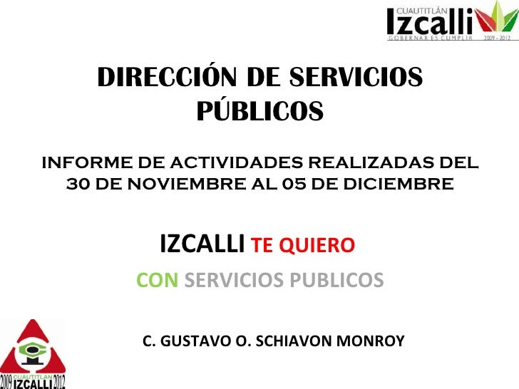 DIRECCIÓN DE SERVICIOS PÚBLICOS INFORME DE ACTIVIDADES REALIZADAS DEL 30 DE NOVIEMBRE AL 05 DE DICIEMBRE IZCALLI   TE QUIE...