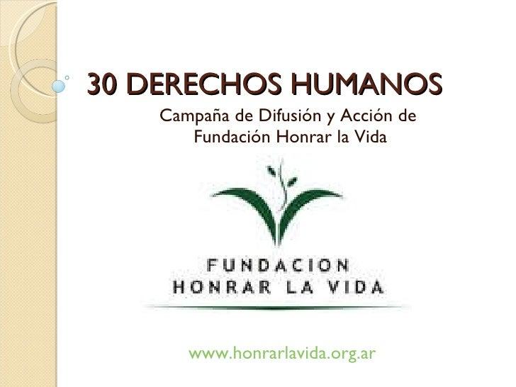30 DERECHOS HUMANOS Campaña de Difusión y Acción de  Fundación Honrar la Vida www.honrarlavida.org.ar