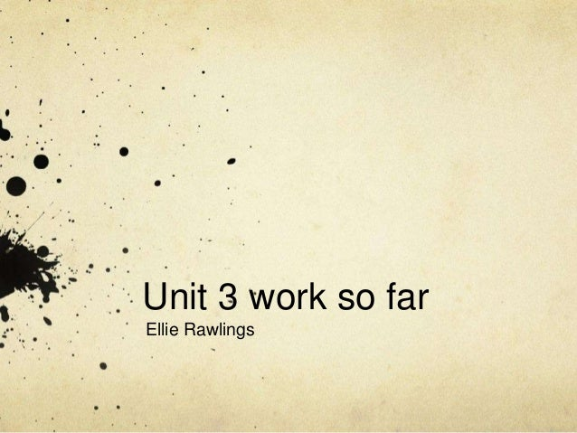 Unit 3 work so farEllie Rawlings