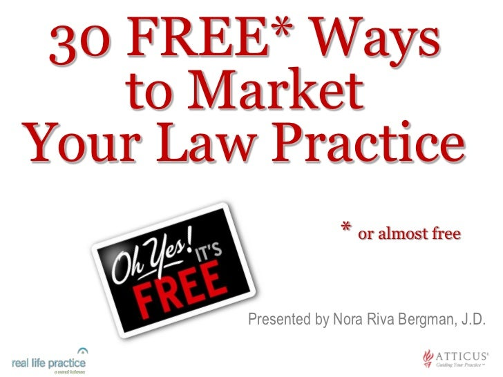 30 FREE* Ways    to MarketYour Law Practice                     * or almost free        Presented by Nora Riva Bergman, J.D.